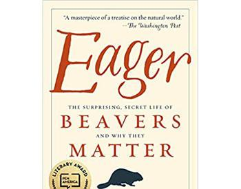 Cover of the book titled Eager: The Surprising, Secret Life of Beavers and Why They Matter
