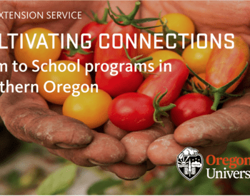 Cultivating Connections – Farm to School programs in southern Oregon