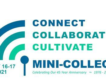 This is an image of the 2021 Mini College Logo, with the words: connect, collaborate, cultivate, July 16-17, 2021.